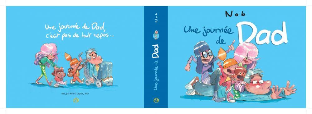 NOB UNE JOURNEE DE DAD Album 28 pages 180 mm x 126 mm 8 EUR (version TIRAGE DE TÊTE 40 EUR)
